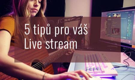 5 tipů pro váš Live Stream