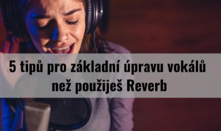 5 tipů pro základní úpravu vokálu než použiješ Reverb